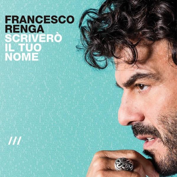Francesco Renga Scrivero IL Tuo Nome